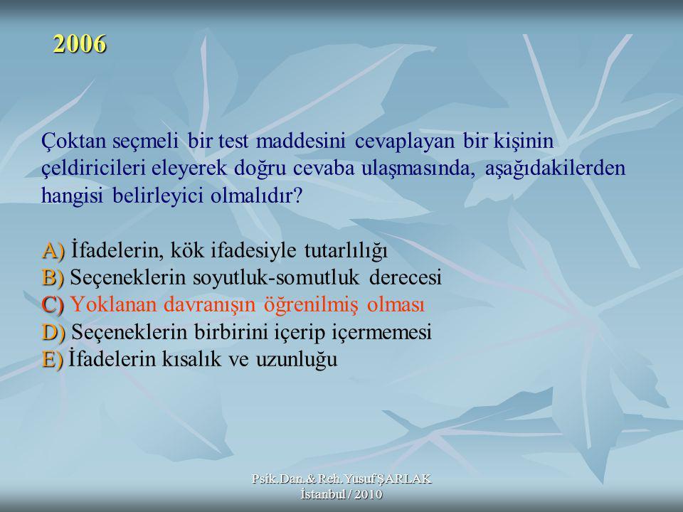 Psik.Dan.& Reh.Yusuf ŞARLAK İstanbul / 2010 A) B) C) D) E) Çoktan seçmeli bir test maddesini cevaplayan bir kişinin çeldiricileri eleyerek doğru cevaba ulaşmasında, aşağıdakilerden hangisi belirleyici olmalıdır.