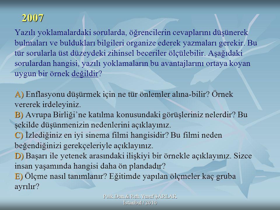 Psik.Dan.& Reh.Yusuf ŞARLAK İstanbul / 2010 A) B) C) D) E) Yazılı yoklamalardaki sorularda, öğrencilerin cevaplarını düşünerek bulmaları ve buldukları bilgileri organize ederek yazmaları gerekir.