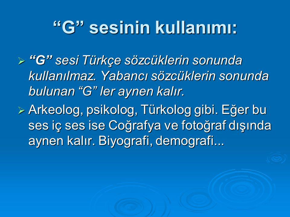 """""""G"""" sesinin kullanımı: """"""""""""""""G"""" sesi Türkçe sözcüklerin sonunda kullanılmaz. Yabancı sözcüklerin sonunda bulunan """"G"""" ler aynen kalır. AAAArkeolo"""