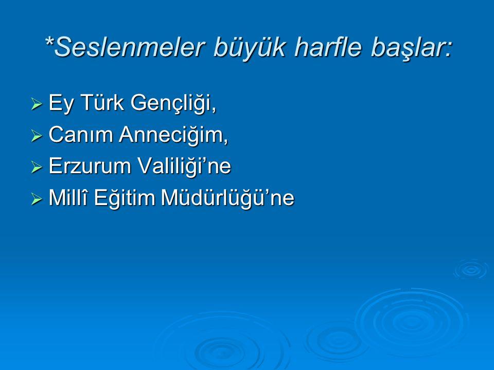 *Seslenmeler büyük harfle başlar: EEEEy Türk Gençliği, CCCCanım Anneciğim, EEEErzurum Valiliği'ne MMMMillî Eğitim Müdürlüğü'ne