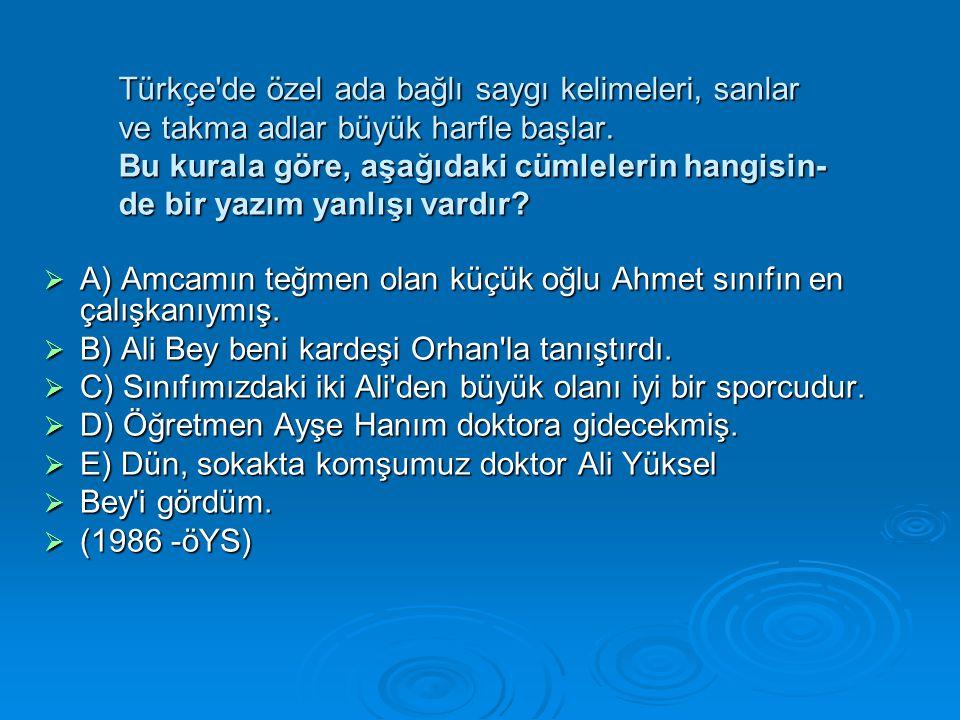 Türkçe'de özel ada bağlı saygı kelimeleri, sanlar ve takma adlar büyük harfle başlar. Bu kurala göre, aşağıdaki cümlelerin hangisin- de bir yazım yanl