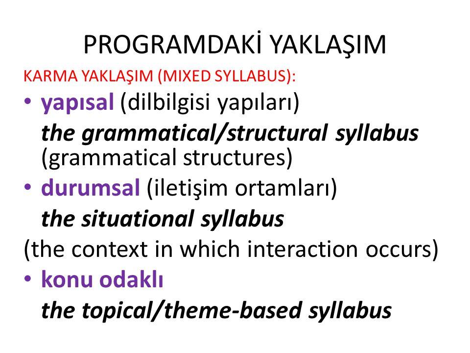 PROGRAMDAKİ YAKLAŞIM KARMA YAKLAŞIM (MIXED SYLLABUS): yapısal (dilbilgisi yapıları) the grammatical/structural syllabus (grammatical structures) durum