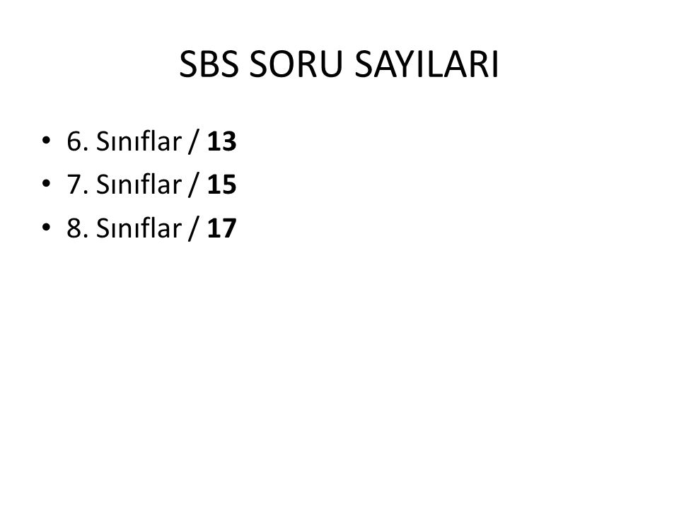 SBS SORU SAYILARI 6. Sınıflar / 13 7. Sınıflar / 15 8. Sınıflar / 17