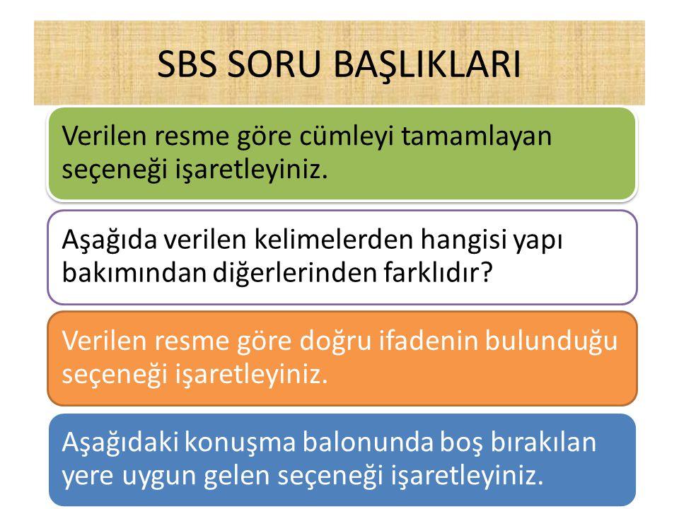 SBS SORU BAŞLIKLARI Verilen resme göre cümleyi tamamlayan seçeneği işaretleyiniz. Aşağıda verilen kelimelerden hangisi yapı bakımından diğerlerinden f