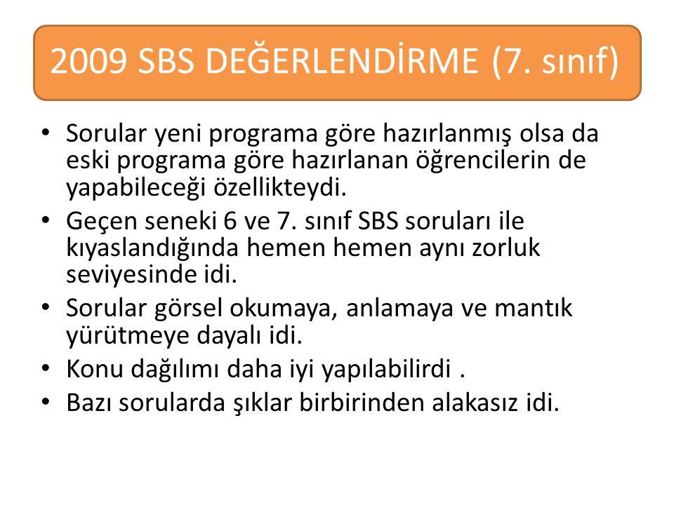 2009 SBS DEĞERLENDİRME (7. sınıf) Sorular yeni programa göre hazırlanmış olsa da eski programa göre hazırlanan öğrencilerin de yapabileceği özelliktey