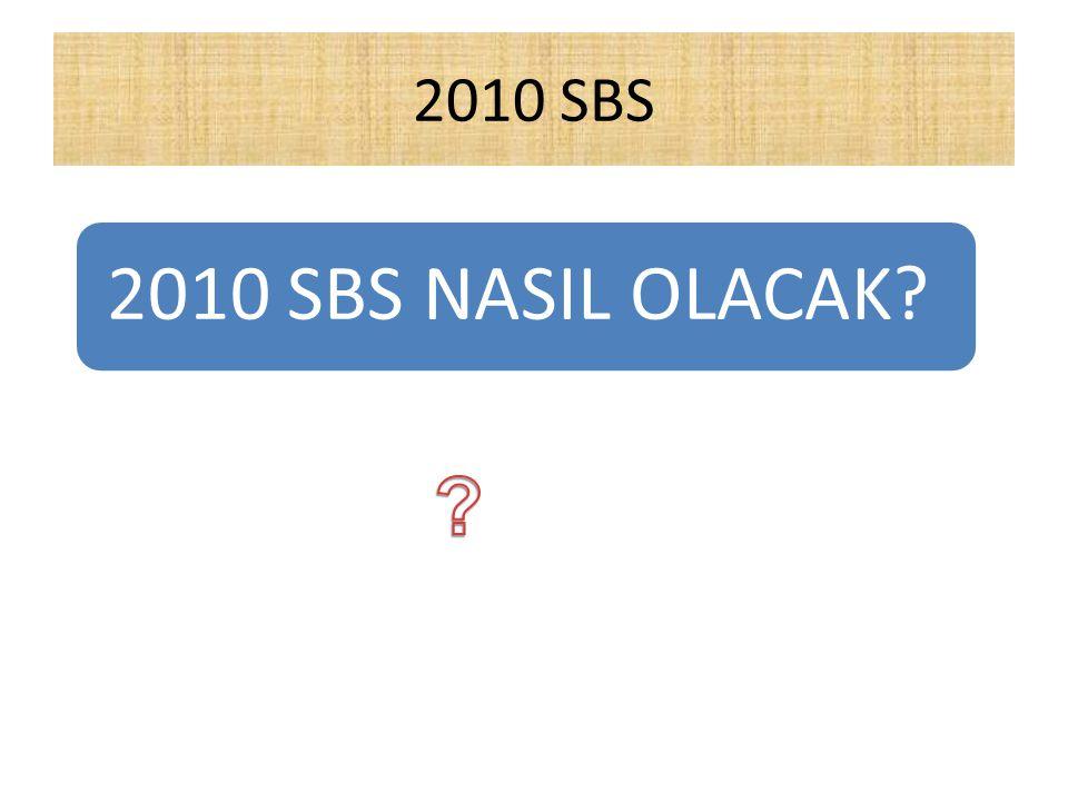 2010 SBS 2010 SBS NASIL OLACAK?