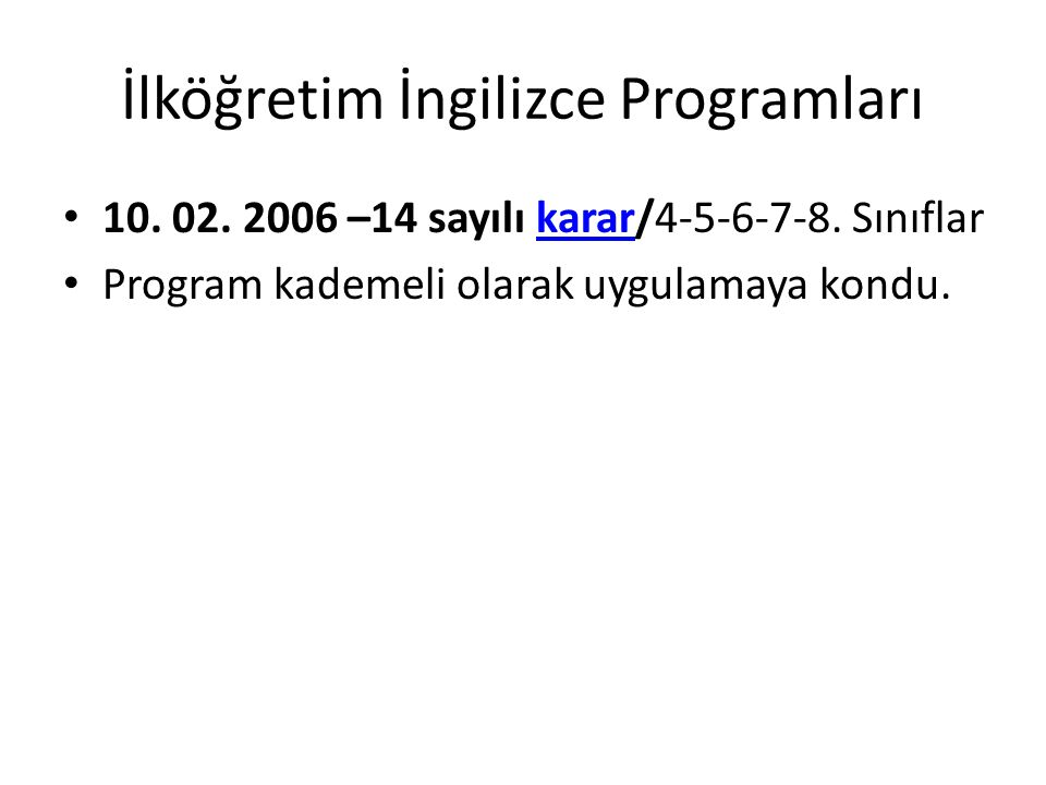 İlköğretim İngilizce Programları 10. 02. 2006 –14 sayılı karar/4-5-6-7-8. Sınıflarkarar Program kademeli olarak uygulamaya kondu.
