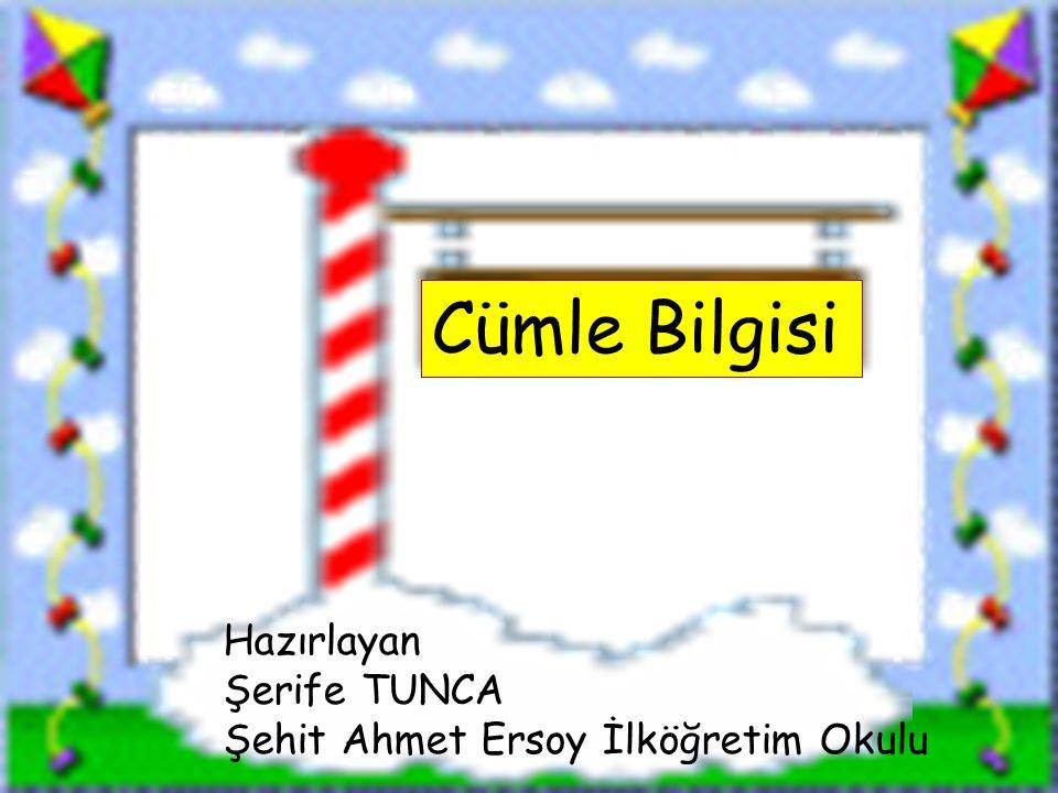 Cümle Bilgisi Hazırlayan Şerife TUNCA Şehit Ahmet Ersoy İlköğretim Okulu
