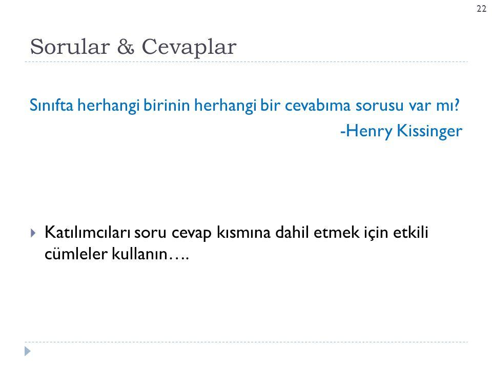 Sorular & Cevaplar Sınıfta herhangi birinin herhangi bir cevabıma sorusu var mı? -Henry Kissinger  Katılımcıları soru cevap kısmına dahil etmek için