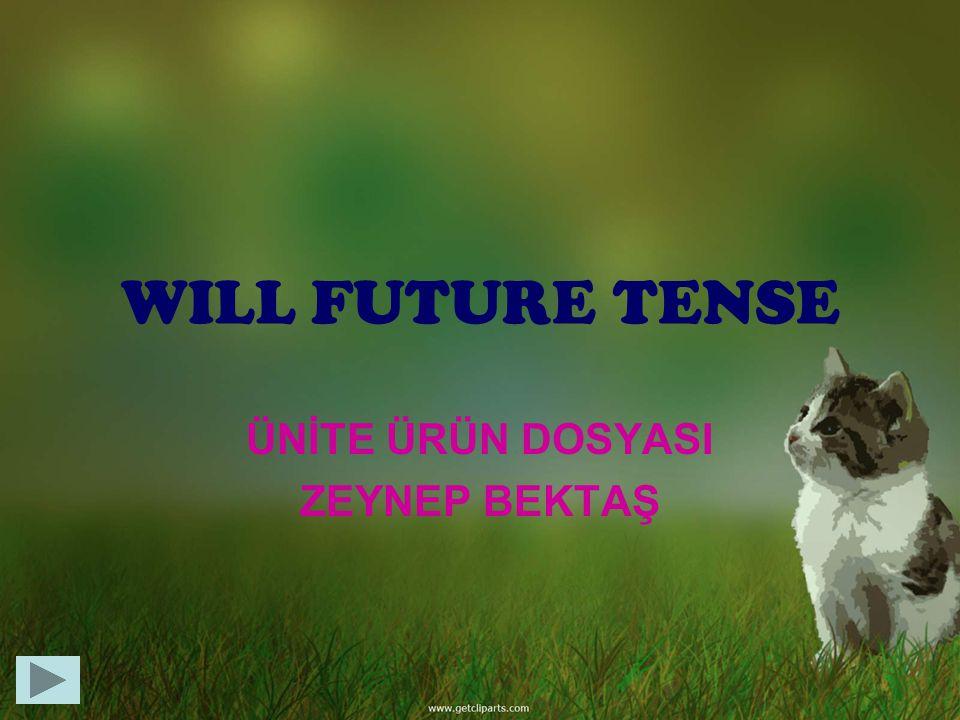 WILL FUTURE TENSE ÜNİTE ÜRÜN DOSYASI ZEYNEP BEKTAŞ