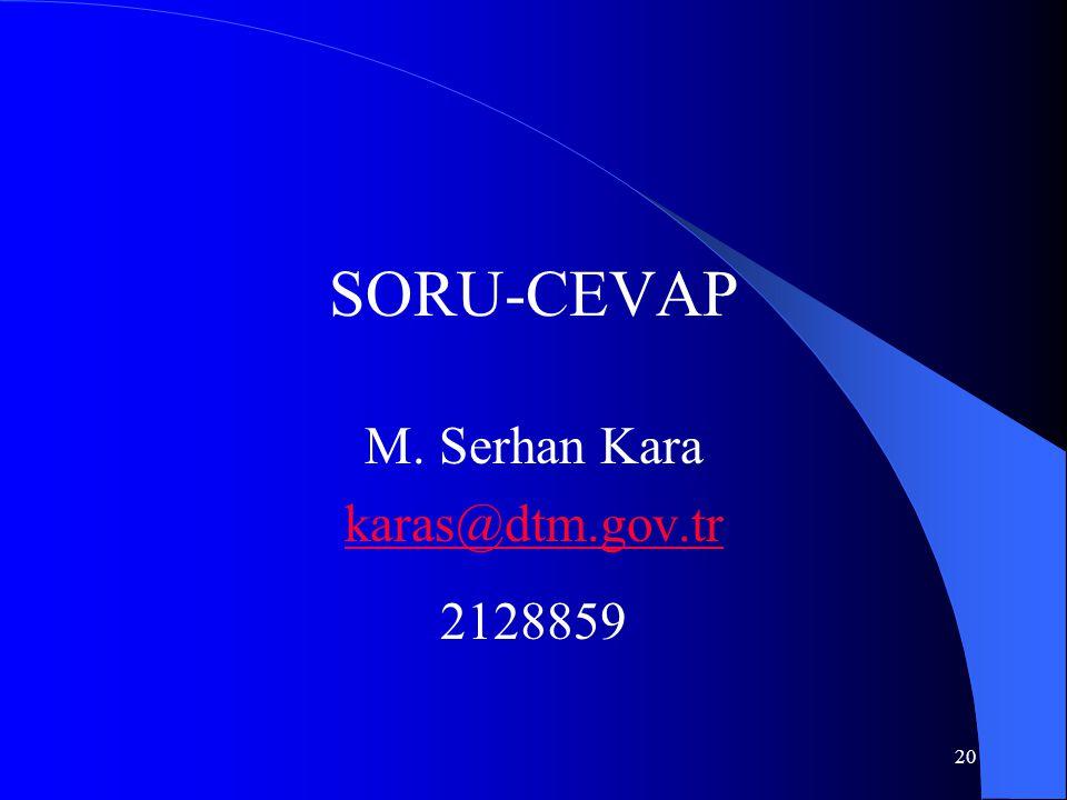 20 SORU-CEVAP M. Serhan Kara karas@dtm.gov.tr 2128859