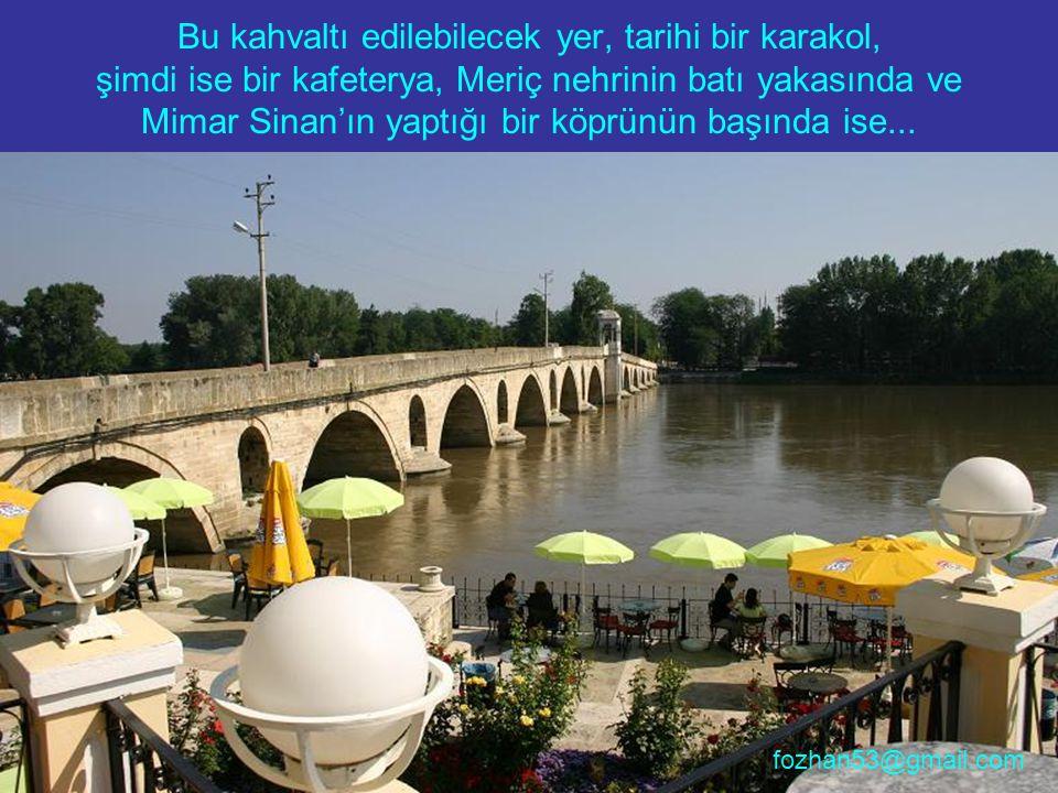 Bu kahvaltı edilebilecek yer, tarihi bir karakol, şimdi ise bir kafeterya, Meriç nehrinin batı yakasında ve Mimar Sinan'ın yaptığı bir köprünün başında ise...