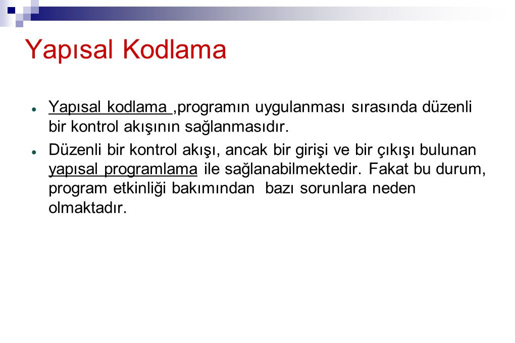 Yapısal Kodlama Yapısal kodlama,programın uygulanması sırasında düzenli bir kontrol akışının sağlanmasıdır.