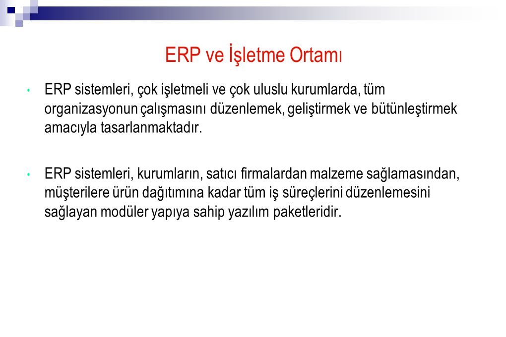 ERP ve İşletme Ortamı ERP sistemleri, çok işletmeli ve çok uluslu kurumlarda, tüm organizasyonun çalışmasını düzenlemek, geliştirmek ve bütünleştirmek amacıyla tasarlanmaktadır.