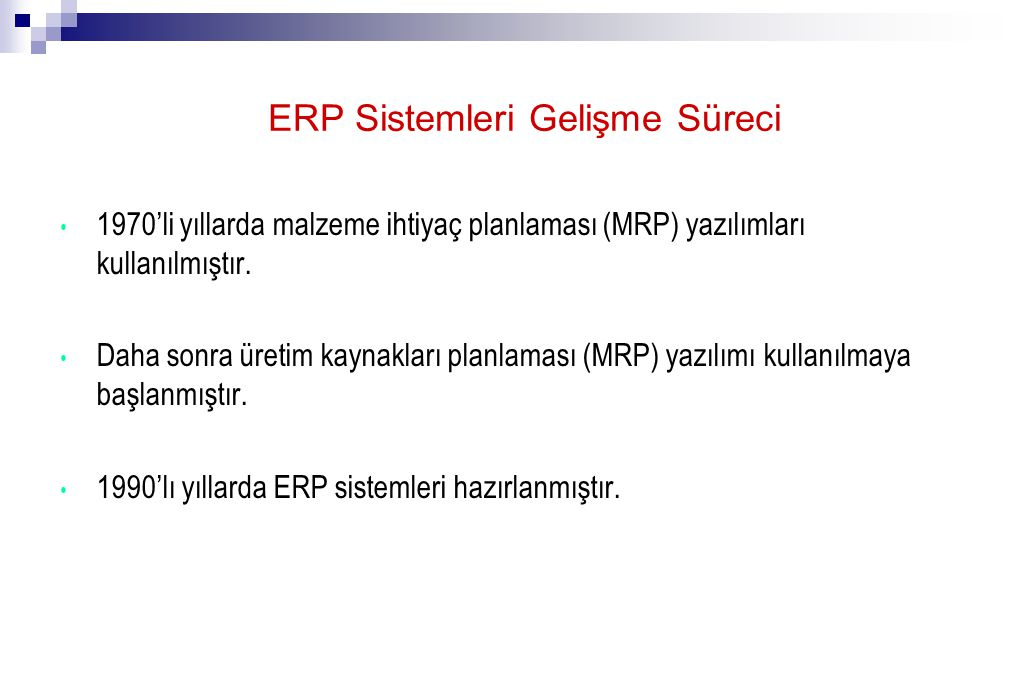ERP Sistemleri Gelişme Süreci 1970'li yıllarda malzeme ihtiyaç planlaması (MRP) yazılımları kullanılmıştır.