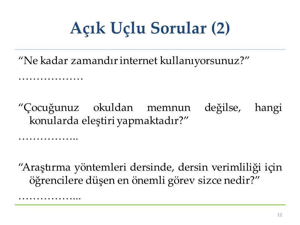 Açık Uçlu Sorular (2) Ne kadar zamandır internet kullanıyorsunuz? ……………… Çocuğunuz okuldan memnun değilse, hangi konularda eleştiri yapmaktadır? ……………..
