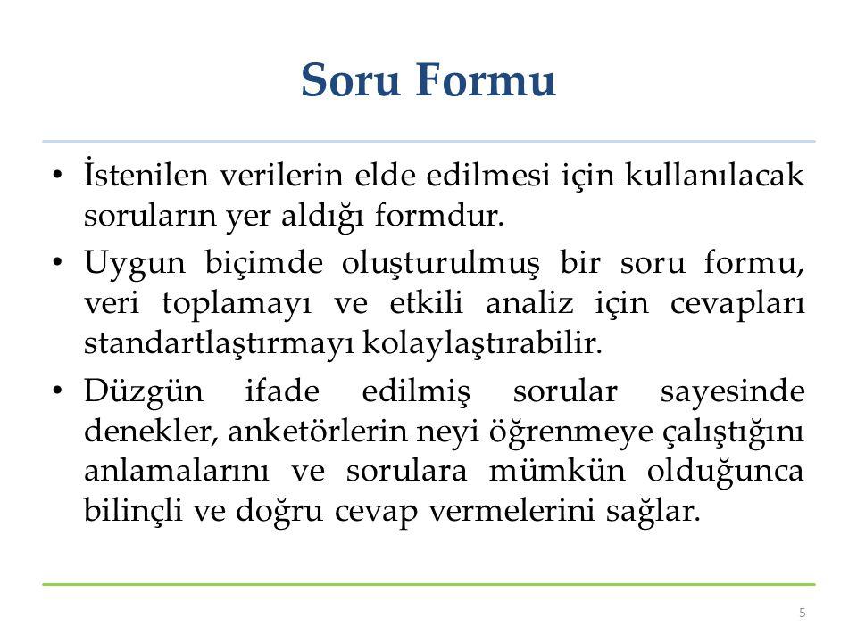 Soru Formu İstenilen verilerin elde edilmesi için kullanılacak soruların yer aldığı formdur.