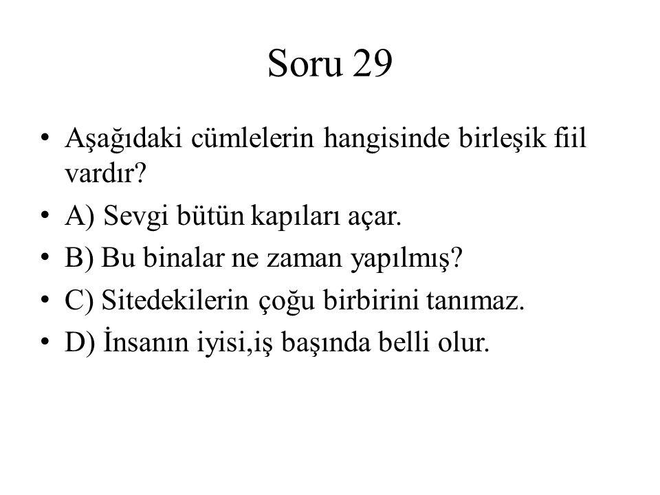 Soru 29 Aşağıdaki cümlelerin hangisinde birleşik fiil vardır? A) Sevgi bütün kapıları açar. B) Bu binalar ne zaman yapılmış? C) Sitedekilerin çoğu bir