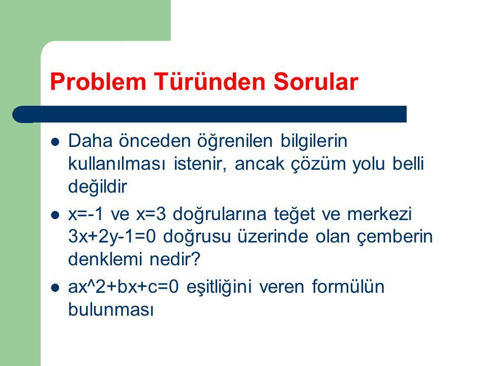 Problem Türünden Sorular Daha önceden öğrenilen bilgilerin kullanılması istenir, ancak çözüm yolu belli değildir x=-1 ve x=3 doğrularına teğet ve merkezi 3x+2y-1=0 doğrusu üzerinde olan çemberin denklemi nedir.