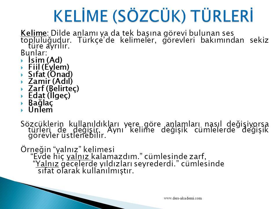 Kelime: Dilde anlamı ya da tek başına görevi bulunan ses topluluğudur. Türkçe'de kelimeler, görevleri bakımından sekiz türe ayrılır. Bunlar:  İsim (A
