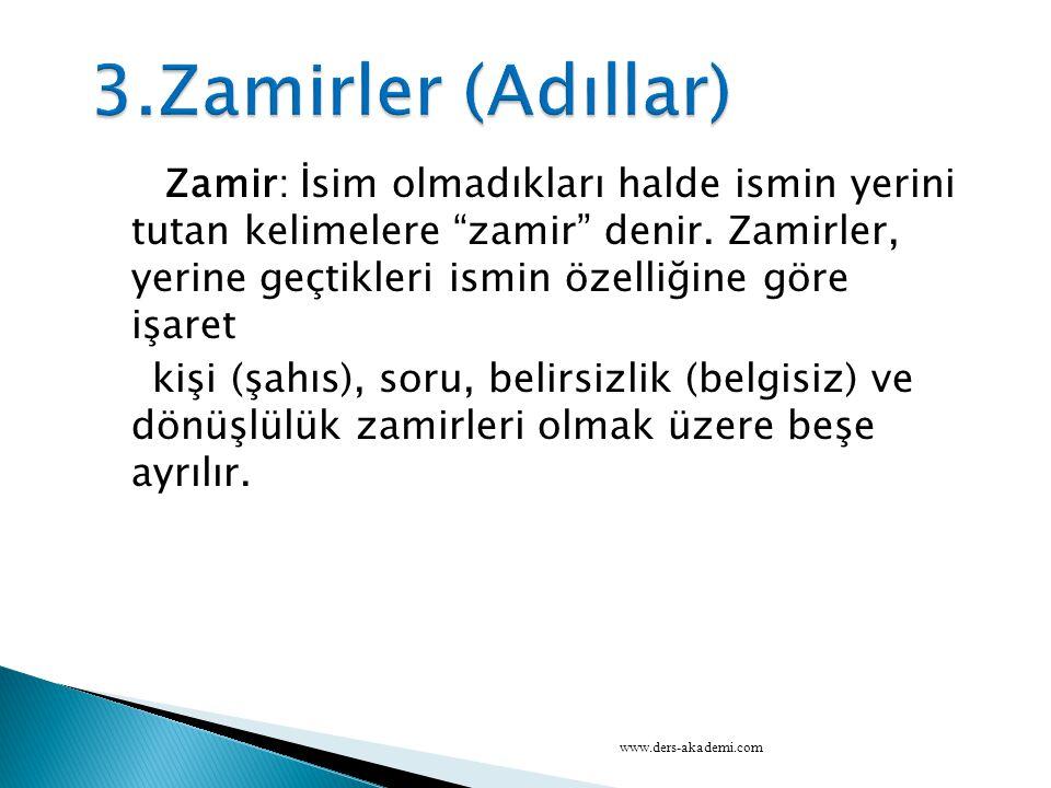 """Zamir: İsim olmadıkları halde ismin yerini tutan kelimelere """"zamir"""" denir. Zamirler, yerine geçtikleri ismin özelliğine göre işaret kişi (şahıs), soru"""