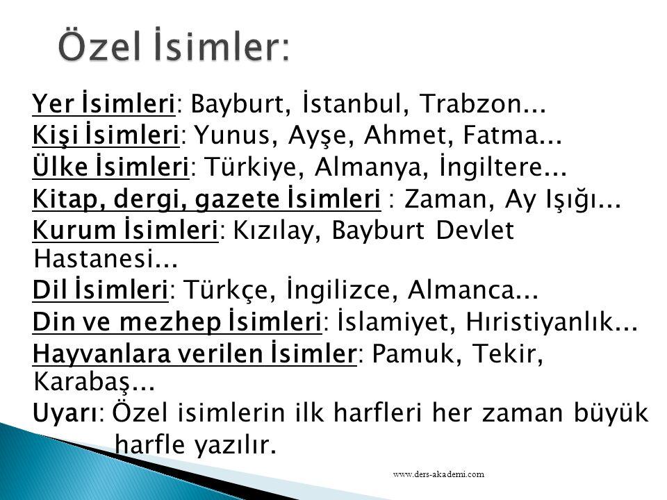 Yer İsimleri: Bayburt, İstanbul, Trabzon... Kişi İsimleri: Yunus, Ayşe, Ahmet, Fatma... Ülke İsimleri: Türkiye, Almanya, İngiltere... Kitap, dergi, ga