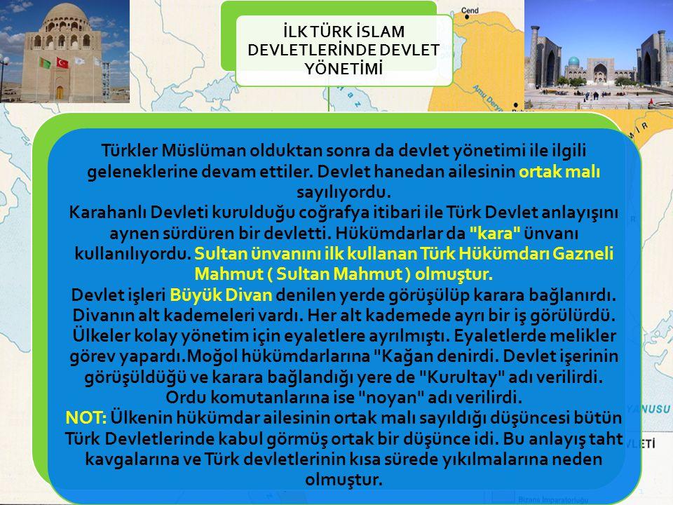 İLK TÜRK İSLAM DEVLETLERİNDE DEVLET YÖNETİMİ Türkler Müslüman olduktan sonra da devlet yönetimi ile ilgili geleneklerine devam ettiler.