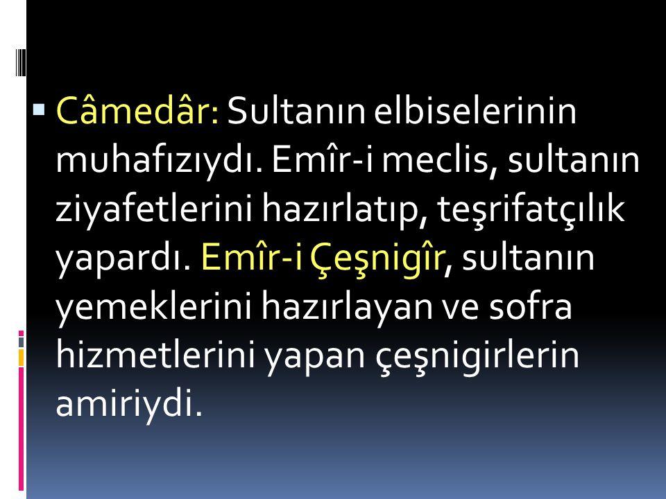  Câmedâr: Sultanın elbiselerinin muhafızıydı.