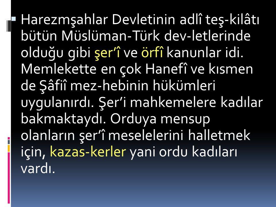  Harezmşahlar Devletinin adlî teş-kilâtı bütün Müslüman-Türk dev-letlerinde olduğu gibi şer'î ve örfî kanunlar idi.