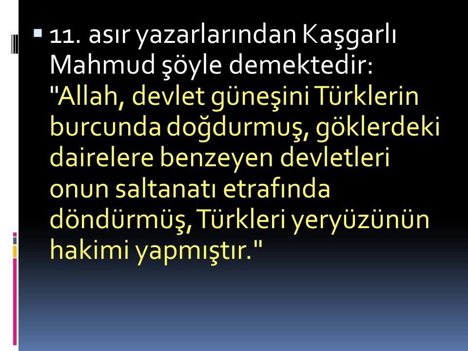  11. asır yazarlarından Kaşgarlı Mahmud şöyle demektedir: