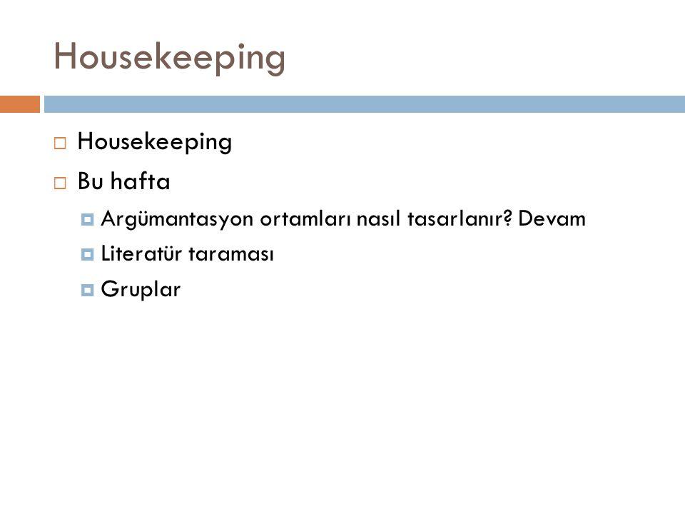 Housekeeping  Housekeeping  Bu hafta  Argümantasyon ortamları nasıl tasarlanır.