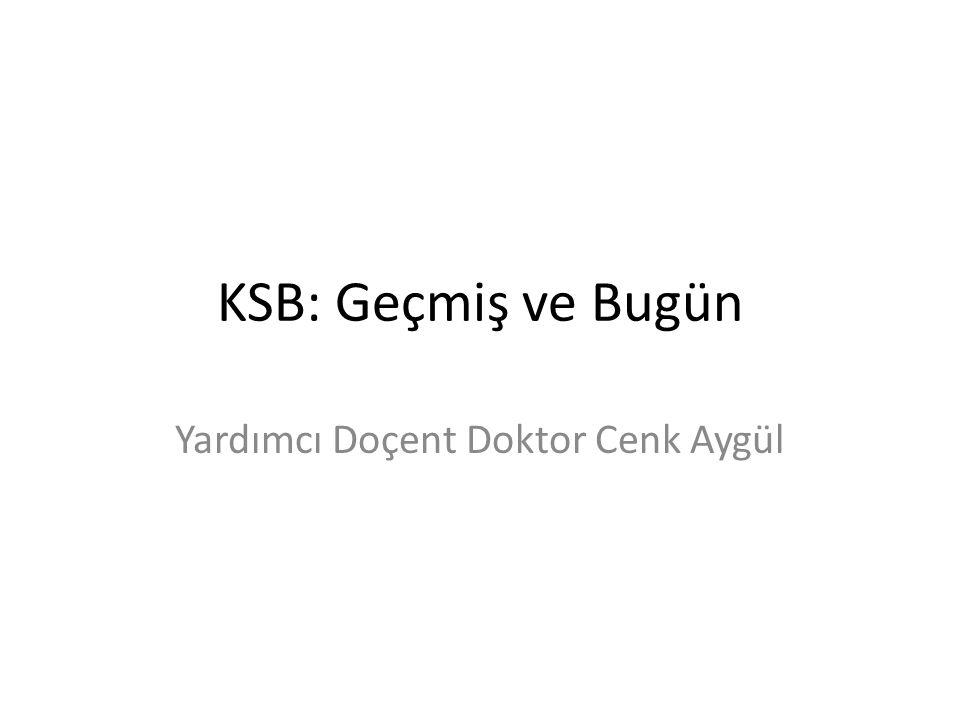 KSB: Geçmiş ve Bugün Yardımcı Doçent Doktor Cenk Aygül