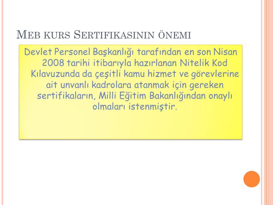 M EB KURS S ERTIFIKASININ ÖNEMI Devlet Personel Başkanlığı tarafından en son Nisan 2008 tarihi itibarıyla hazırlanan Nitelik Kod Kılavuzunda da çeşitl