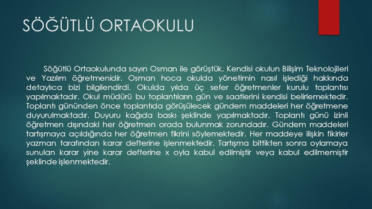 SÖĞÜTLÜ ORTAOKULU Söğütlü Ortaokulunda sayın Osman ile görüştük.