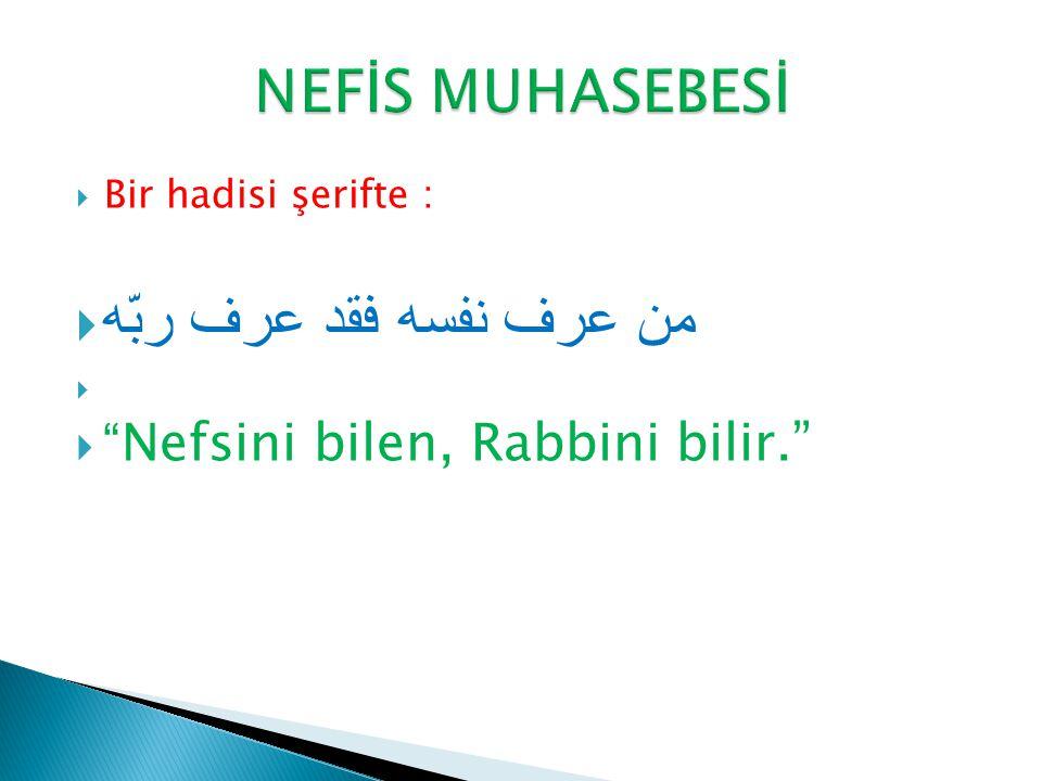  Bir hadisi şerifte :  من عرف نفسه فقد عرف ربّه   Nefsini bilen, Rabbini bilir.