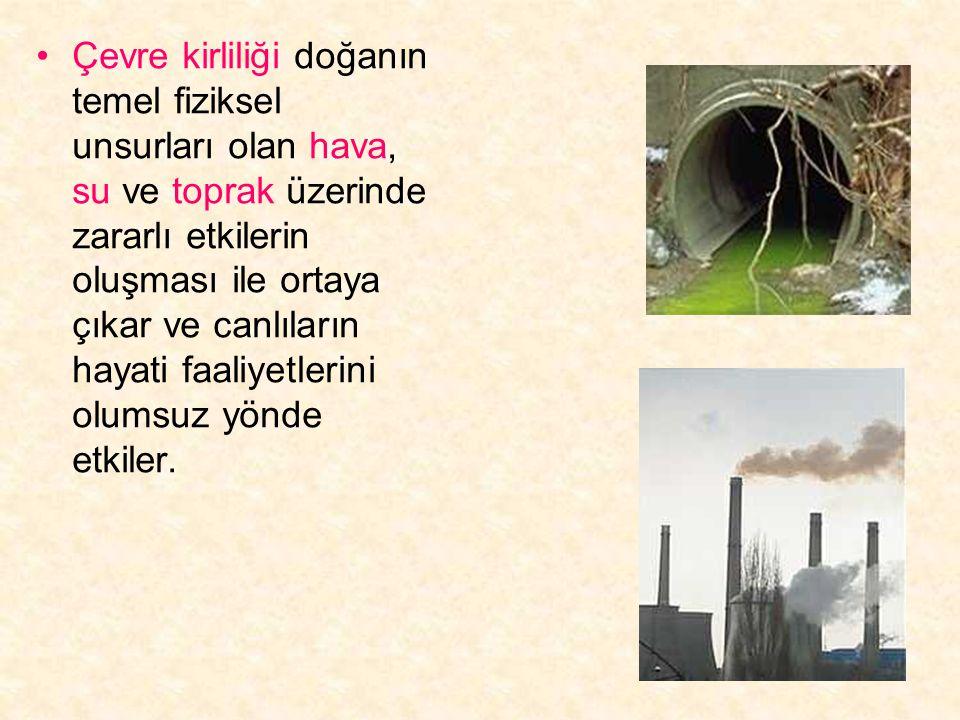 Çevre kirliliği doğanın temel fiziksel unsurları olan hava, su ve toprak üzerinde zararlı etkilerin oluşması ile ortaya çıkar ve canlıların hayati faaliyetlerini olumsuz yönde etkiler.
