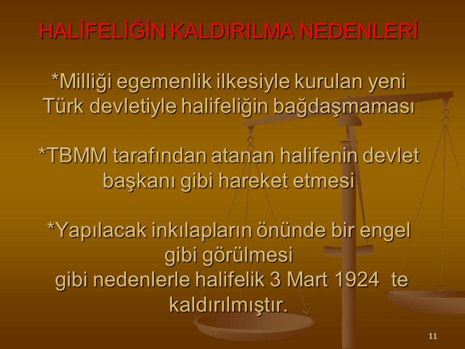 10 HALİFELİĞİN KALDIRILMASI Hatırlatma: Almanya 1. Dünya savaşında Osmanlı devletinin halifelik yetkilerini kullanarak ingiliz sömürgelerinde isyan çı