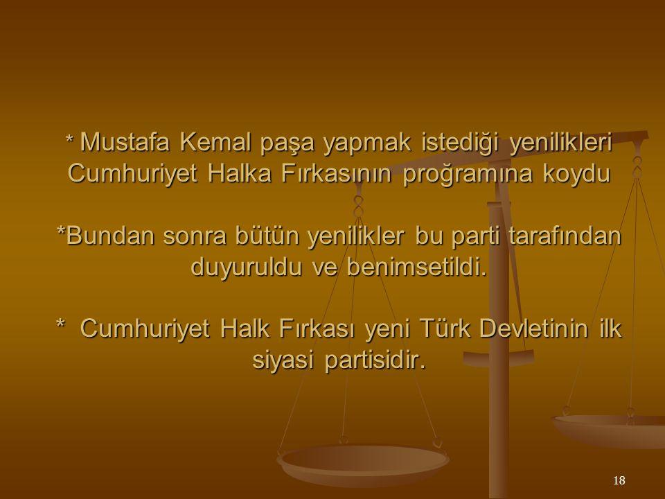 17 CUMHURİYET HALK FIRKASI TBMM'de önce siyasi parti yoktu.Ülkenin kurtarılması ön planda olduğu için fikir çatışmaları olmuyordu. TBMM'de önce siyasi