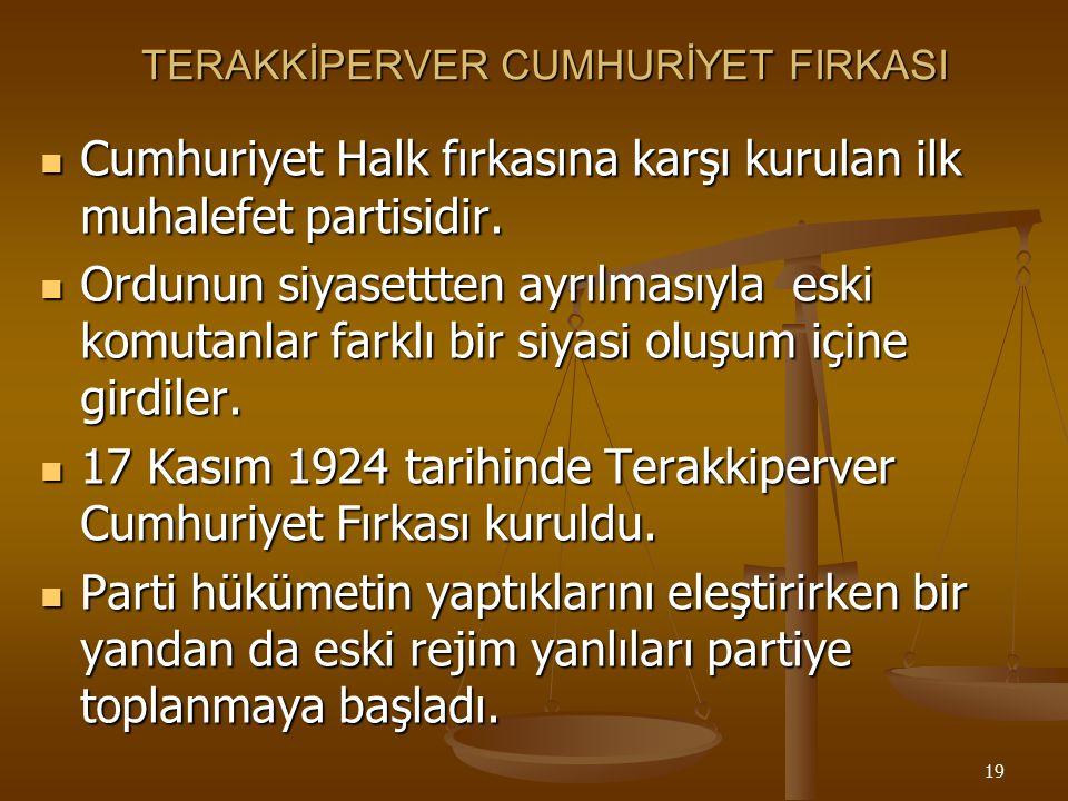 18 * Mustafa Kemal paşa yapmak istediği yenilikleri Cumhuriyet Halka Fırkasının proğramına koydu *Bundan sonra bütün yenilikler bu parti tarafından du