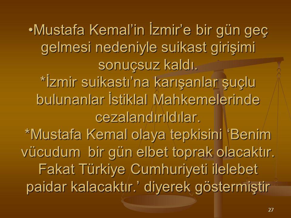 26 Mustafa Kemal'e Suikast Terakkiperver Cumhuriyet Fırkasının kapatılmasından sonrada Mustafa Kemal'e karşı olanlar tekrar harekete geçtiler. Terakki