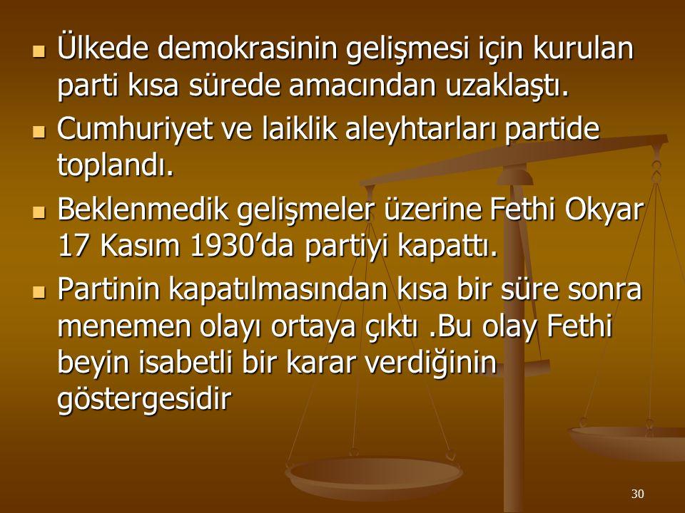 29 Mustafa Kemal bu düşüncesini Fethi Okyar'a bildirdi. Bazı millet vekillerinide bu partiye katılmaları için teşvik etti. Partinin kurucularından cum