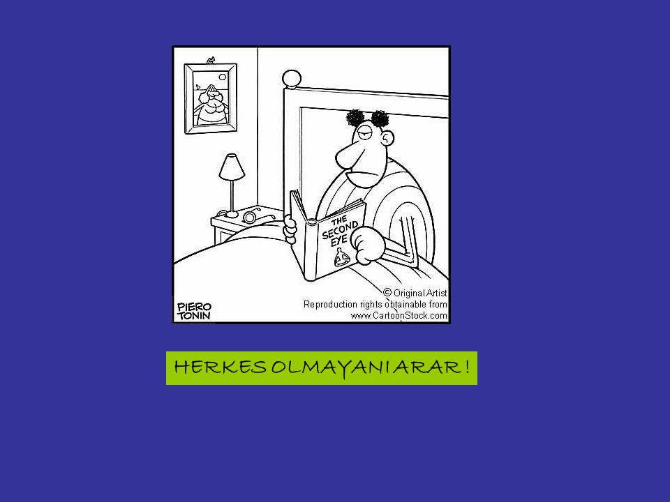 HERKES OLMAYANI ARAR !