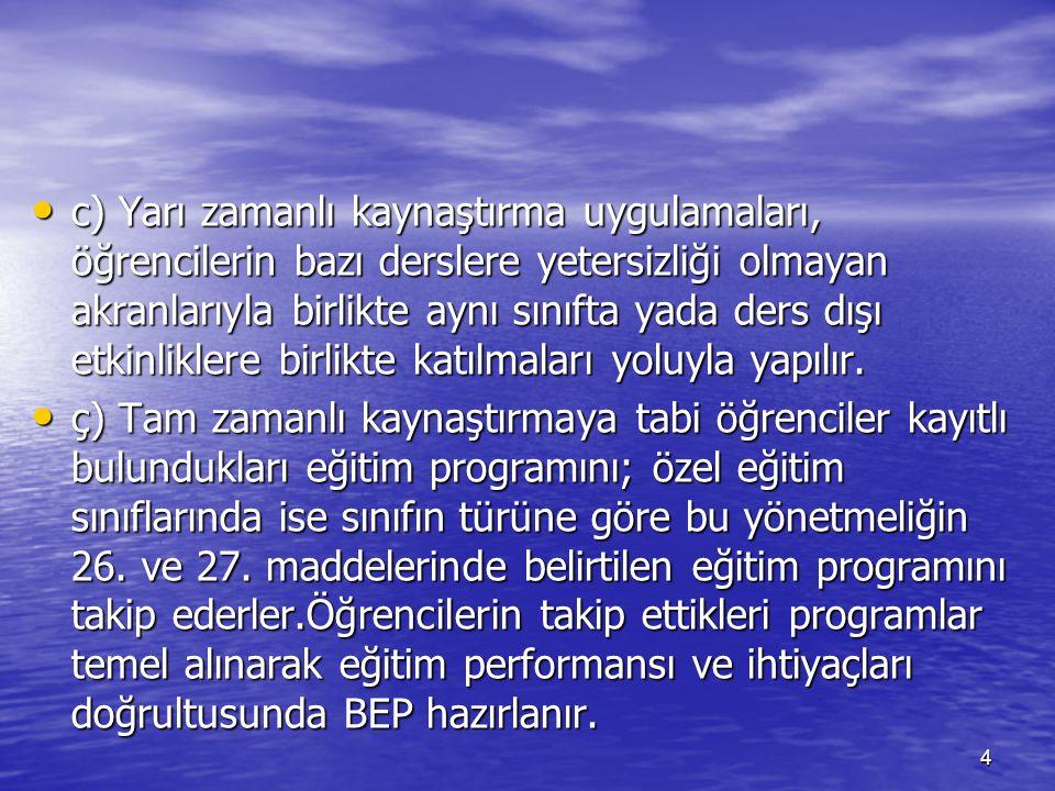 5 d) Kaynaştırma yoluyla eğitim eğitim uygulaması yapılan okullarda BEP geliştirme birimi oluşturulur.