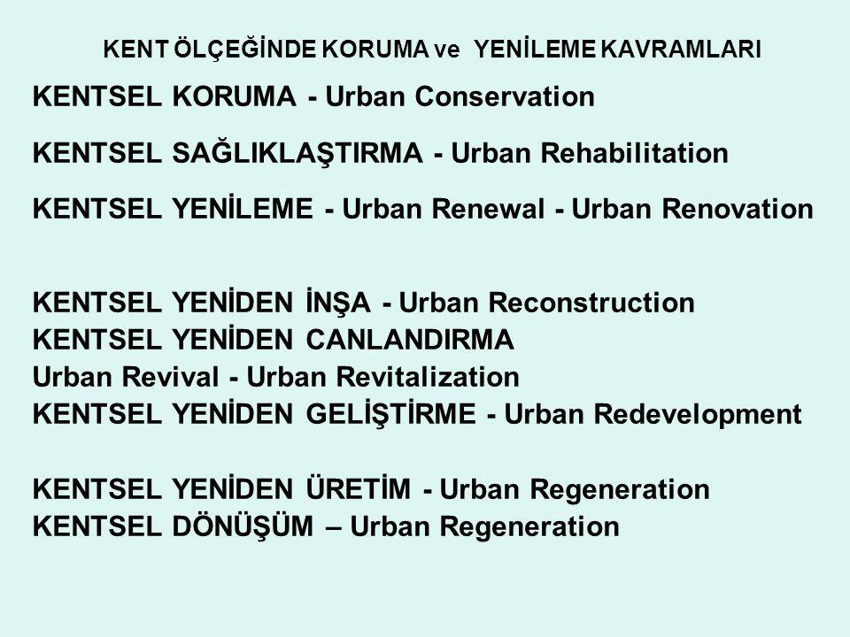 KENT ÖLÇEĞİNDE KORUMA ve YENİLEME KAVRAMLARI KENTSEL KORUMA - Urban Conservation KENTSEL SAĞLIKLAŞTIRMA - Urban Rehabilitation KENTSEL YENİLEME - Urba