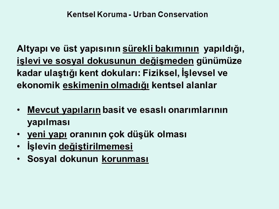 Kentsel Koruma - Urban Conservation Altyapı ve üst yapısının sürekli bakımının yapıldığı, işlevi ve sosyal dokusunun değişmeden günümüze kadar ulaştığ