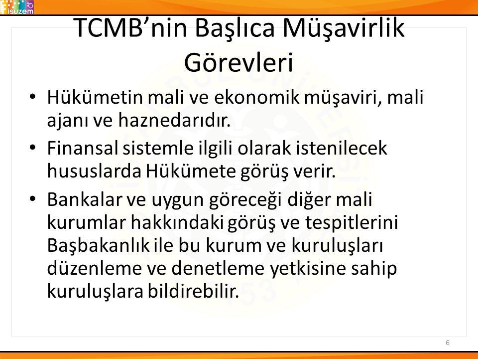 TCMB'nin Başlıca Müşavirlik Görevleri Hükümetin mali ve ekonomik müşaviri, mali ajanı ve haznedarıdır. Finansal sistemle ilgili olarak istenilecek hus