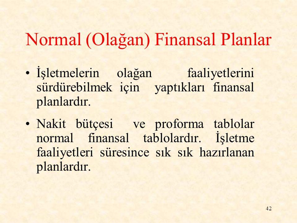 42 Normal (Olağan) Finansal Planlar İşletmelerin olağan faaliyetlerini sürdürebilmek için yaptıkları finansal planlardır.