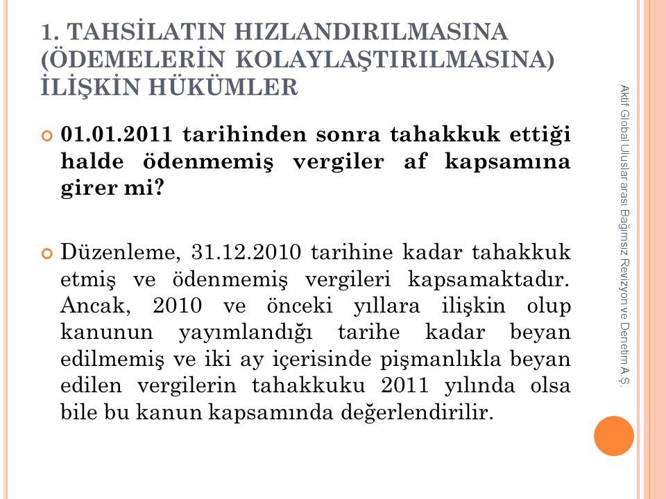 1. TAHSİLATIN HIZLANDIRILMASINA (ÖDEMELERİN KOLAYLAŞTIRILMASINA) İLİŞKİN HÜKÜMLER 01.01.2011 tarihinden sonra tahakkuk ettiği halde ödenmemiş vergiler