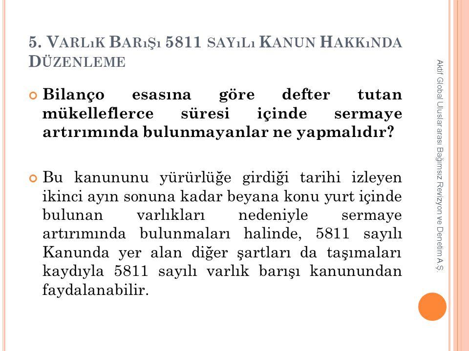 5. V ARLıK B ARıŞı 5811 SAYıLı K ANUN H AKKıNDA D ÜZENLEME Bilanço esasına göre defter tutan mükelleflerce süresi içinde sermaye artırımında bulunmaya