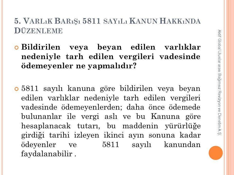 5. V ARLıK B ARıŞı 5811 SAYıLı K ANUN H AKKıNDA D ÜZENLEME Bildirilen veya beyan edilen varlıklar nedeniyle tarh edilen vergileri vadesinde ödemeyenle